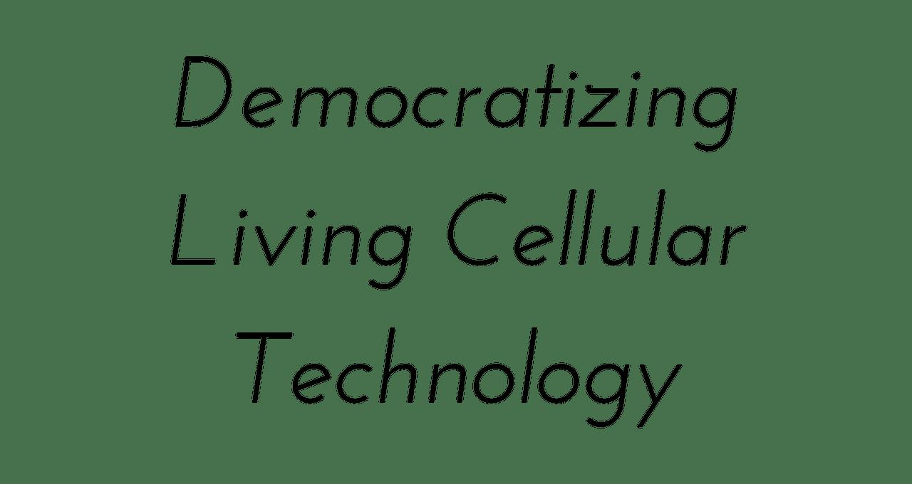 Democratizing Living Cellular Technology